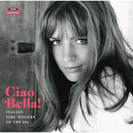 Ciao Bella! - Italian Girl Singers Of The 60s (CD)