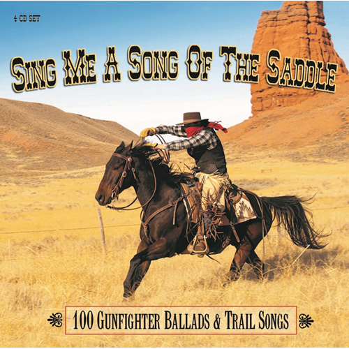 Sing Me A Song Of The Saddle - 100 Gunfighter Ballads And Trail Songs (4CD)