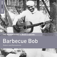 The Rough Guide To Blues Legends: Barbecue Bob - Reborn And Remastered (CD)