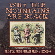 Why The Mountains Are Black: Primeval Greek Village Music 1907-1960 (2CD)