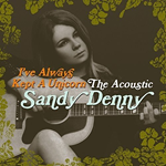 I´ve Always Kept A Unicorn - The Acoustic Sandy Denny (2CD)
