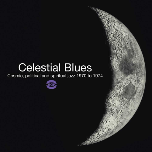 Celestial Blues - Cosmic, Political And Spiritual Jazz 1970-1974 (CD)