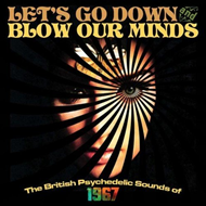 Let's Go Down And Blow Our Minds - The British Psychedelic Sounds Of 1967 (3CD)