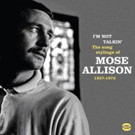 I'M Not Talkin': The Song Stylings Of Mose Allison 1957-1972 (CD)