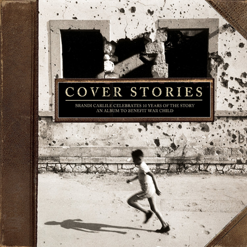 Cover Stories: Brandi Carlile Celebrates 10 Years Of The Story (An Album To Benefit War Child) (CD)