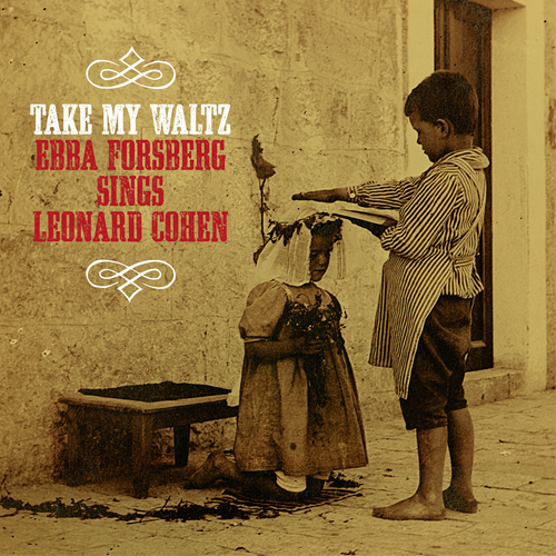 Take My Waltz: Ebba Forsberg Sings Leonard Cohen (CD)
