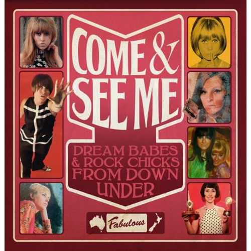 Come & See Me: Dream Babes & Rock Chicks From Down Under (2CD)
