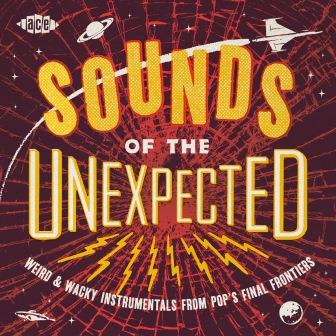 Sounds Of The Unexpected: Weird & Wacky Intrumentals From Pop's Final Frontiers (CD)