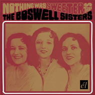 Nothing Was Sweeter Than The Boswell Sis (CD)