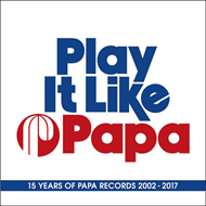 Play It Like Papa: 15 Years Of Papa Records 2002-2017 (3CD)