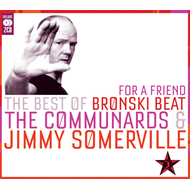 For A Friend: The Best Of Bronski Beat, The Communards & Jimmy Somerville (2CD)