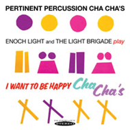Pertinent Percussion Cha Chas & I Want To Be Happy Cha Cha's (CD)