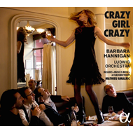 Barbara Hannigan - Crazy Girl Crazy (CD + DVD)