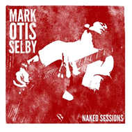 Mark Otis Selby - Naked Sessions (CD)