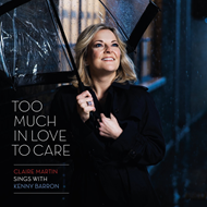 Too Much In Love To Care - Claire Martin Sings With Kenny Barron (CD)