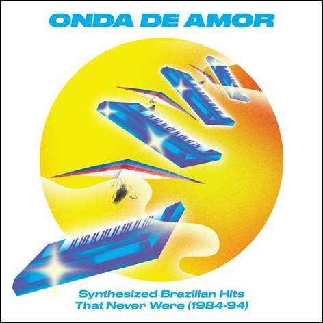 Onda De Amor: Synthesized Brazilian Hits That Never Were (1984-94) (CD)