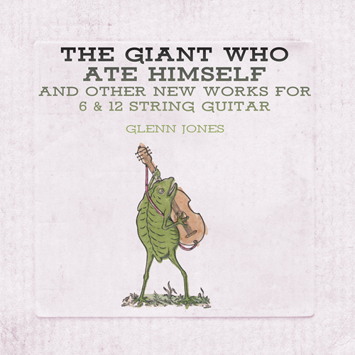 The Giant Who Ate Himself And Other New Works For 6 & 12 String Guitar (CD)