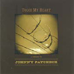 Touch My Heart: A Tribute To Johnny Paycheck (CD)