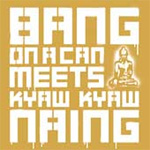 Bang On A Can Meets Kyaw Kyaw Naing (CD)