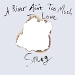 A River Ain't Too Much To Love (CD)