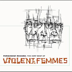 Permanent Record: The Very Best Of Violent Femmes (CD)