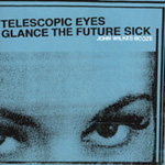 Telescopic Eyes Glance The Future Sick (CD)