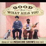 Good For What Ails You: Music Of The Medicine Shows: 1926-1937 (2CD)