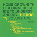 Home Grown! The Beginners Guide To Understanding The Roots Volume One (CD)