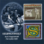 Early Steppenwolf/For Ladies Only (2CD)