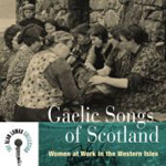 Alan Lomax: Gaelic Songs Of Scotland: Women At Work In The Western Isles (CD)