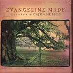 Evangeline Made - A Tribute To Cajun Music (CD)