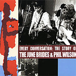 Every Conversation: The Story Of The June Brides & Phil Wilson (2CD)