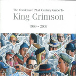 The Condensed 21st Century Guide To King Crimson 1969-2003 (2CD)