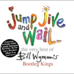 Jump, Jive & Wail  - Very Best Of Bill Wyman's Rhythm/Bootleg Kings (2CD)