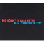 This Moment In Black History/Fatal Flying Guilloteens - Split EP (CD)