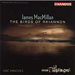 MacMillan: The Birds of Rhiannon; Magnificat; Nunc Dimittis (CD)