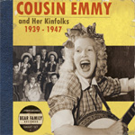 Cousin Emmy And Her Kinfolks 1939-1947 (CD)