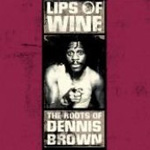 Lips Of Wine - The Roots Of Dennis Brown (CD)