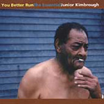 You Better Run: The Essential Junior Kimbrough (CD)