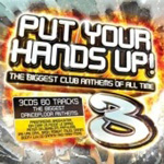Put Your Hands Up! - The Biggest Club Anthems Of All Time (3CD)