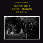 Then Is Just Another Kind Of Now (CD)