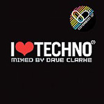 I Love Techno - Mixed By Dave Clarke (CD)