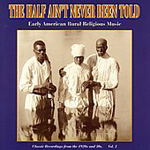 Half Ain't Never Been Told: Early American Rural Religious Music: Classic Recordings Of The 1920's And 30's Vol. 2 (CD)