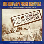 Half Ain't Never Been Told: Early American Rural Religious Music: Classic Recordings Of The 1920's And 30's Vol. 1 (CD)