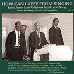 How Can I Keep From Singing: Early American Rural Religious Music And Song Vol. 1 (CD)
