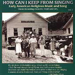 How Can I Keep From Singing: Early American Rural Religious Music And Song Vol. 2 (CD)