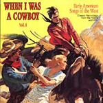 When I Was A Cowboy: Early American Songs Of The West Vol. 1 (CD)