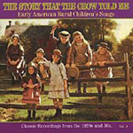 The Story That The Crow Told Me: Early American Rural Children's Songs Vol. 1 (CD)