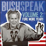 Bushspeak Volume 2: Fore More Years (CD)