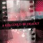 A Kiss Could Be Deadly (CD)